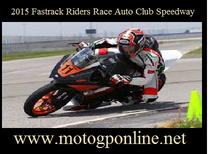 2015 Fastrack Riders Race Auto Club Speedway